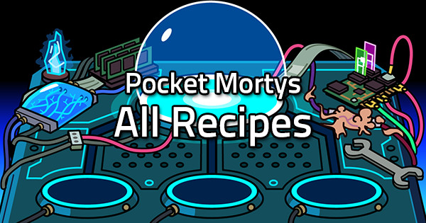 All Crafting Recipes in Pocket Mortys , PocketMortys.net